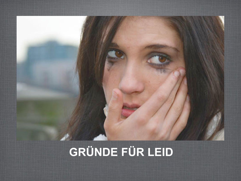 GRÜNDE FÜR LEID