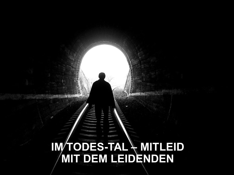 IM TODES-TAL – MITLEID MIT DEM LEIDENDEN