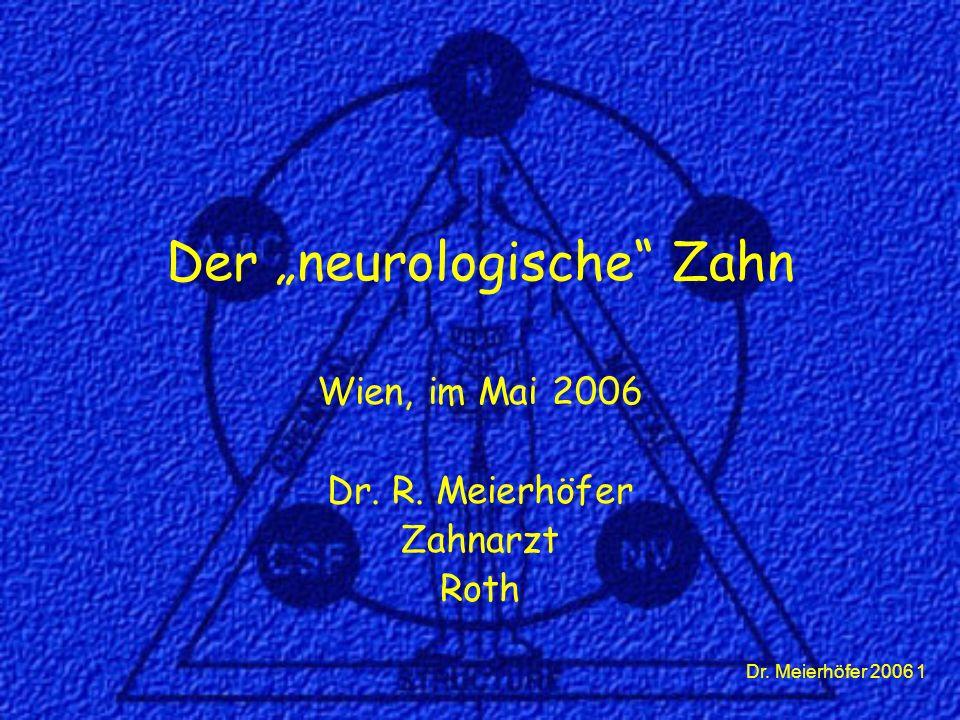 "Dr. Meierhöfer 2006 1 Der ""neurologische"" Zahn Wien, im Mai 2006 Dr. R. Meierhöfer Zahnarzt Roth"