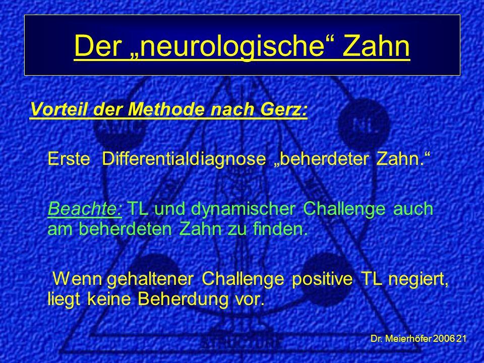 """Dr. Meierhöfer 2006 21 Vorteil der Methode nach Gerz: Erste Differentialdiagnose """"beherdeter Zahn."""" Beachte: TL und dynamischer Challenge auch am behe"""