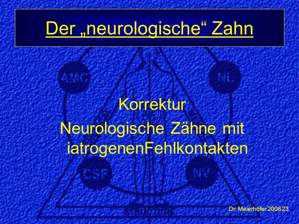 """Dr. Meierhöfer 2006 23 Korrektur Neurologische Zähne mit iatrogenenFehlkontakten Der """"neurologische"""" Zahn"""