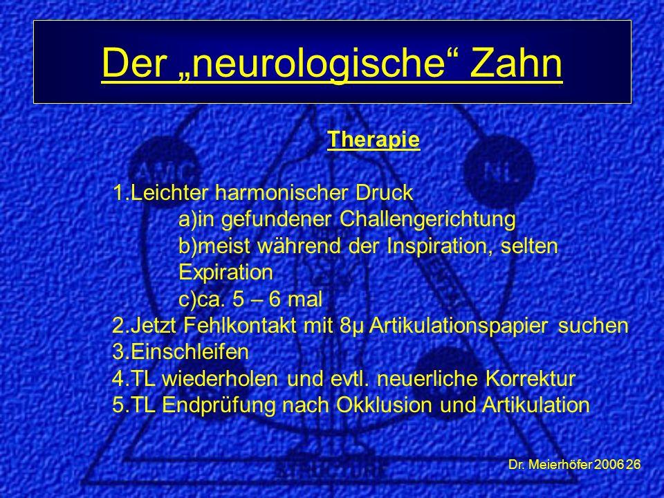 """Dr. Meierhöfer 2006 26 Der """"neurologische"""" Zahn Therapie 1.Leichter harmonischer Druck a)in gefundener Challengerichtung b)meist während der Inspirati"""