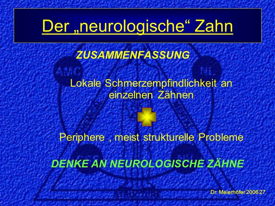"""Dr. Meierhöfer 2006 27 ZUSAMMENFASSUNG Lokale Schmerzempfindlichkeit an einzelnen Zähnen Periphere, meist strukturelle Probleme Der """"neurologische"""" Za"""