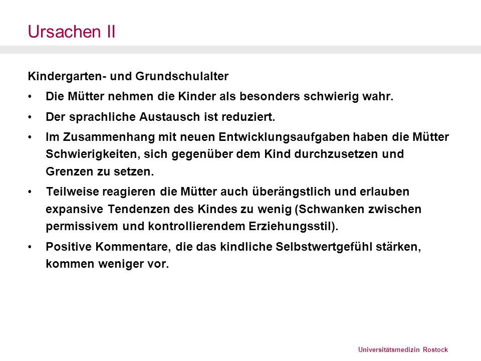 Universitätsmedizin Rostock Ursachen III Mittlere Kindheit und Jugendalter Das Kind wird in die elterlichen Probleme/Konflikte einbezogen (diffuse generationale Abgrenzung).