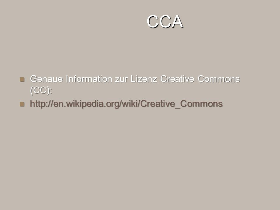 CCA Genaue Information zur Lizenz Creative Commons (CC): Genaue Information zur Lizenz Creative Commons (CC): http://en.wikipedia.org/wiki/Creative_Commons http://en.wikipedia.org/wiki/Creative_Commons