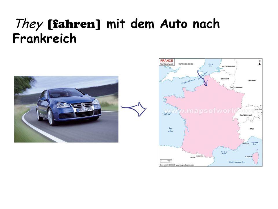 They [fahren] mit dem Auto nach Frankreich