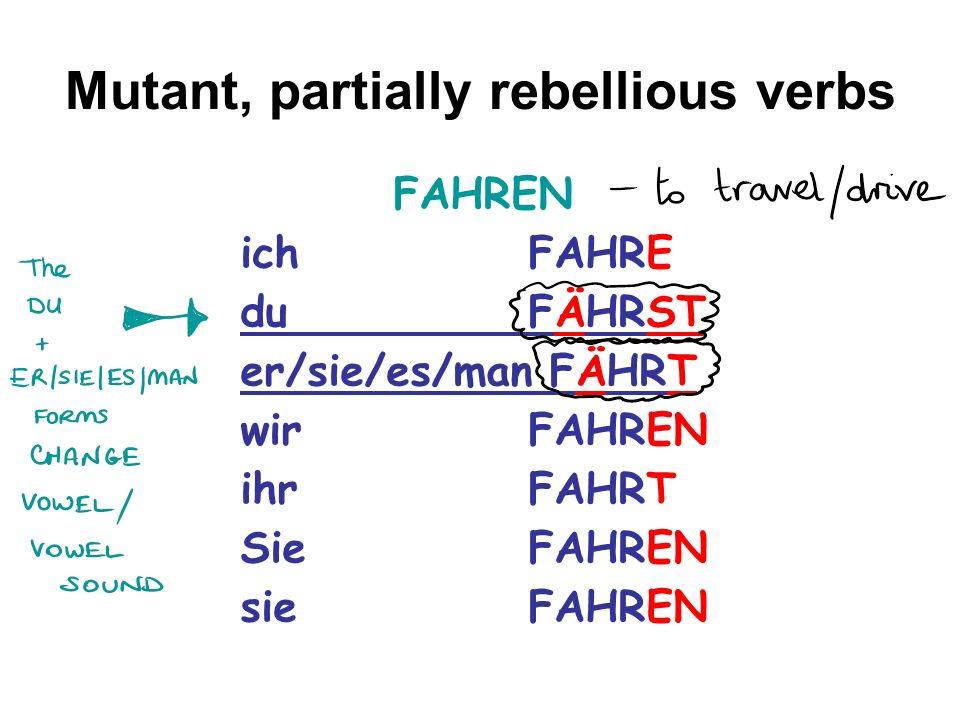 Mutant, partially rebellious verbs FAHREN ich FAHRE duFÄHRST er/sie/es/man FÄHRT wirFAHREN ihrFAHRT SieFAHREN sieFAHREN