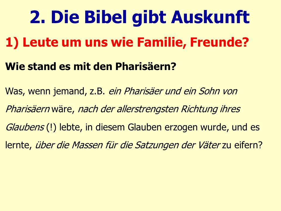 Wie stand es mit den Pharisäern? Was, wenn jemand, z.B. ein Pharisäer und ein Sohn von Pharisäern wäre, nach der allerstrengsten Richtung ihres Glaube