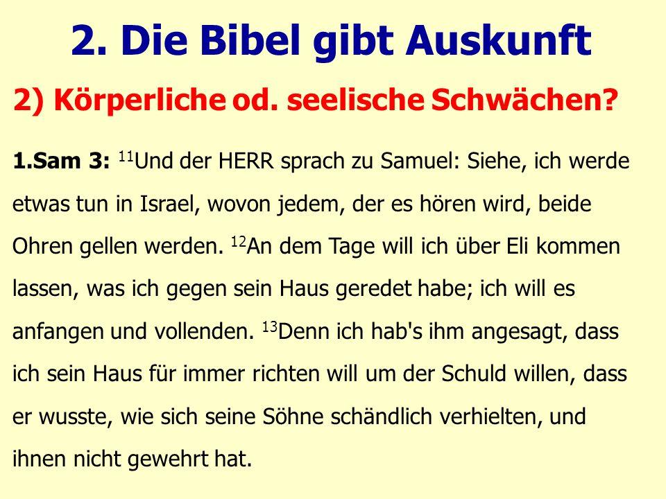 1.Sam 3: 11 Und der HERR sprach zu Samuel: Siehe, ich werde etwas tun in Israel, wovon jedem, der es hören wird, beide Ohren gellen werden. 12 An dem