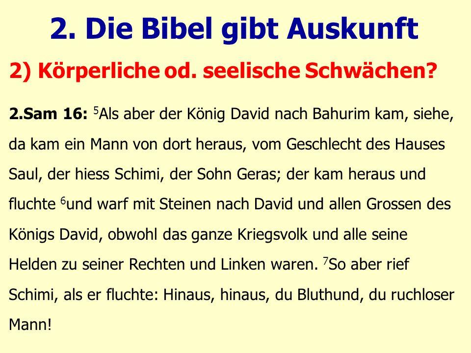 2.Sam 16: 5 Als aber der König David nach Bahurim kam, siehe, da kam ein Mann von dort heraus, vom Geschlecht des Hauses Saul, der hiess Schimi, der S