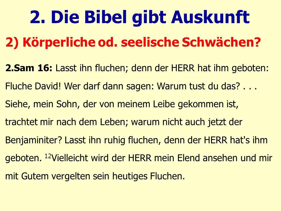 2.Sam 16: Lasst ihn fluchen; denn der HERR hat ihm geboten: Fluche David! Wer darf dann sagen: Warum tust du das?... Siehe, mein Sohn, der von meinem
