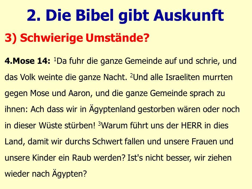 4.Mose 14: 1 Da fuhr die ganze Gemeinde auf und schrie, und das Volk weinte die ganze Nacht. 2 Und alle Israeliten murrten gegen Mose und Aaron, und d