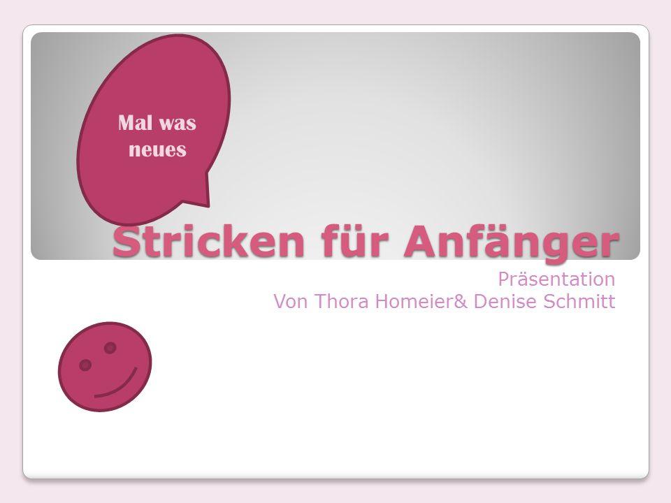 Stricken für Anfänger Präsentation Von Thora Homeier& Denise Schmitt Mal was neues