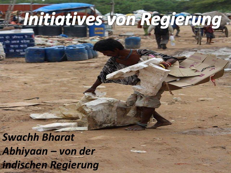 INITIATIVES VON REGEIRUNG Swachh Bharat Abhiyaan – von der indischen Regierung