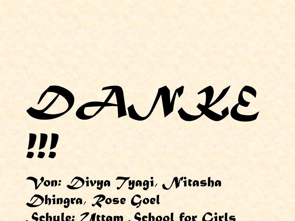 DANKE !!! Von: Divya Tyagi, Nitasha Dhingra, Rose Goel Schule: Uttam School for Girls