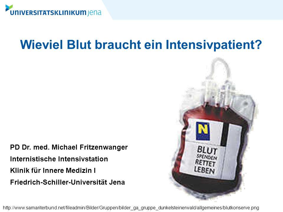 Wieviel Blut braucht ein Intensivpatient? PD Dr. med. Michael Fritzenwanger Internistische Intensivstation Klinik für Innere Medizin I Friedrich-Schil