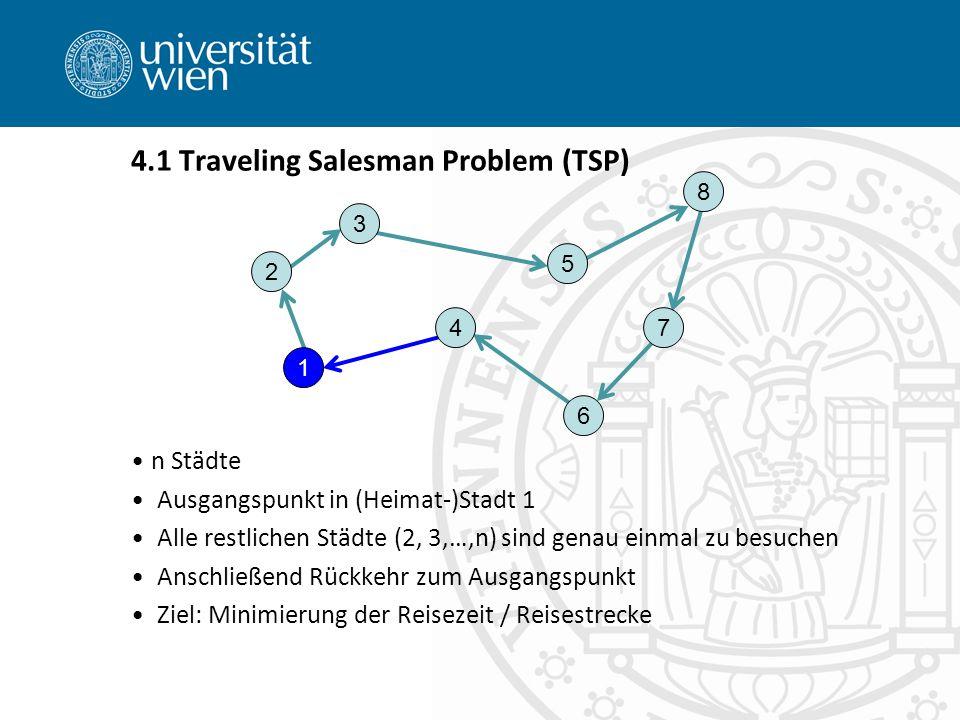 4.1 Traveling Salesman Problem (TSP) n Städte Ausgangspunkt in (Heimat-)Stadt 1 Alle restlichen Städte (2, 3,…,n) sind genau einmal zu besuchen Anschl