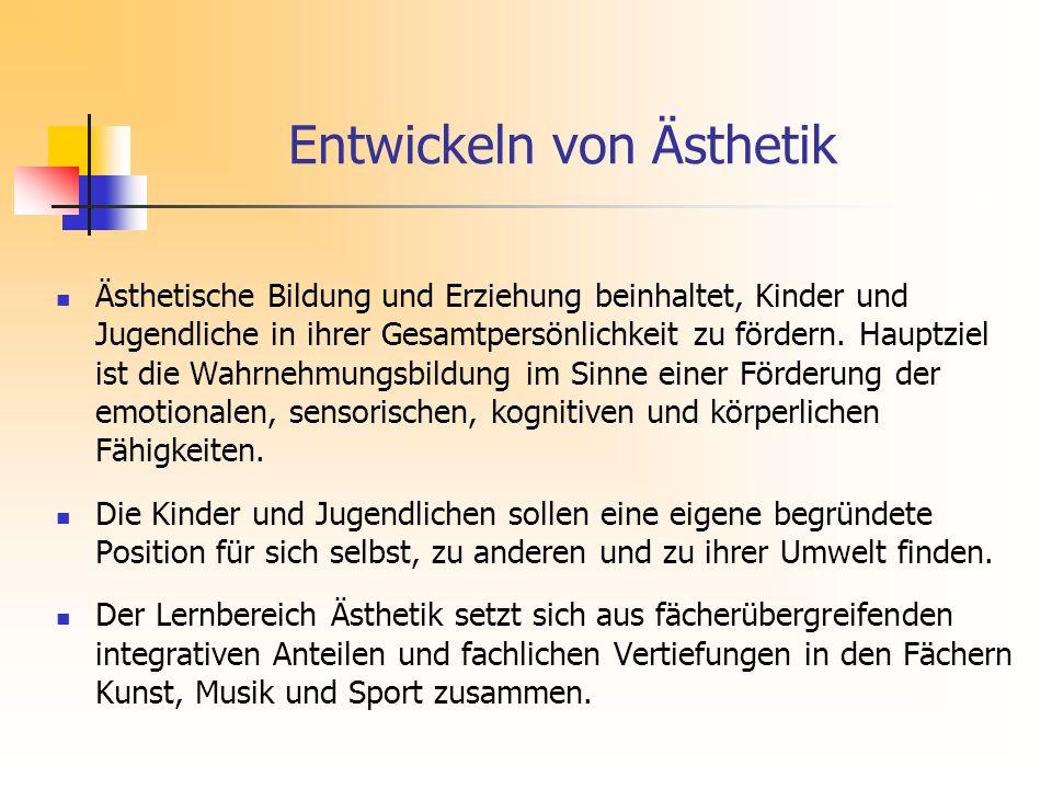 Entwickeln von Ästhetik Ästhetische Bildung und Erziehung beinhaltet, Kinder und Jugendliche in ihrer Gesamtpersönlichkeit zu fördern.