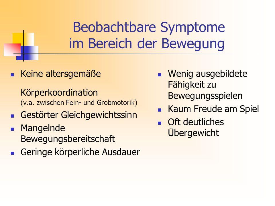 Beobachtbare Symptome im Bereich der Bewegung Keine altersgemäße Körperkoordination (v.a.