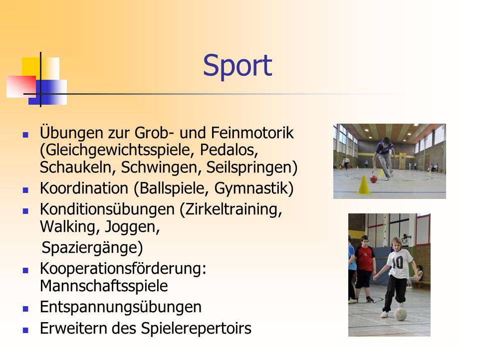 Sport Übungen zur Grob- und Feinmotorik (Gleichgewichtsspiele, Pedalos, Schaukeln, Schwingen, Seilspringen) Koordination (Ballspiele, Gymnastik) Konditionsübungen (Zirkeltraining, Walking, Joggen, Spaziergänge) Kooperationsförderung: Mannschaftsspiele Entspannungsübungen Erweitern des Spielerepertoirs
