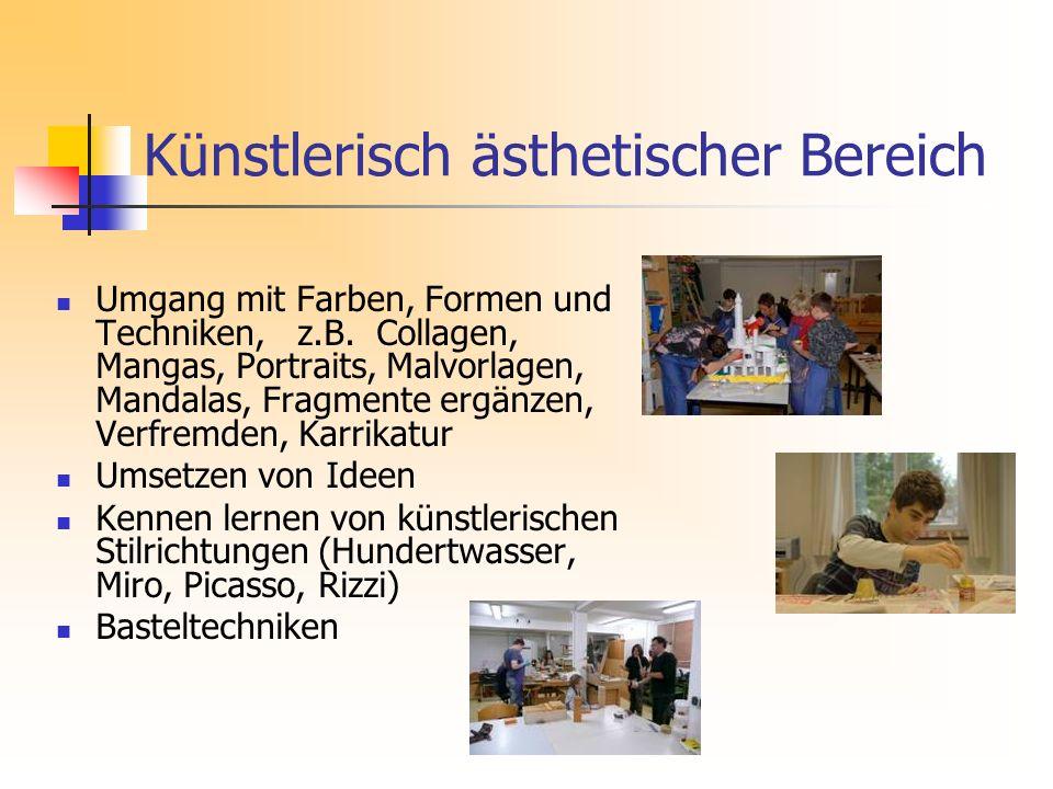 Künstlerisch ästhetischer Bereich Umgang mit Farben, Formen und Techniken, z.B.