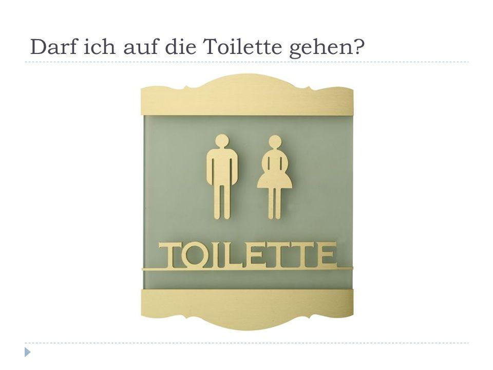 Darf ich auf die Toilette gehen?