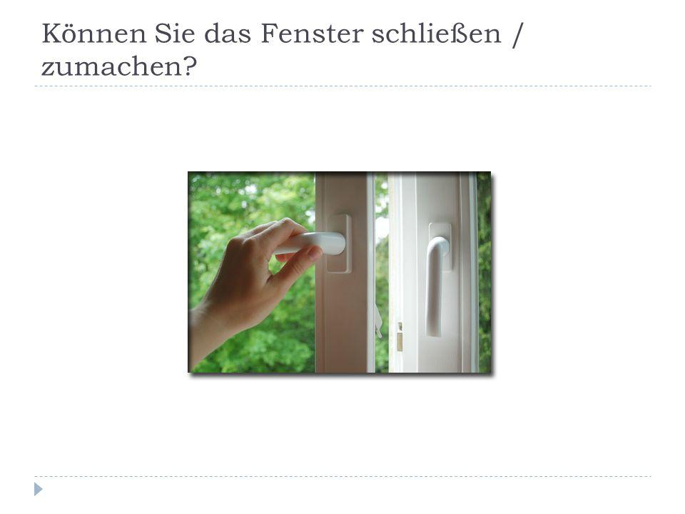 Können Sie das Fenster schließen / zumachen?