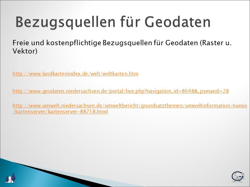 Bezugsquellen für Geodaten Freie und kostenpflichtige Bezugsquellen für Geodaten (Raster u.