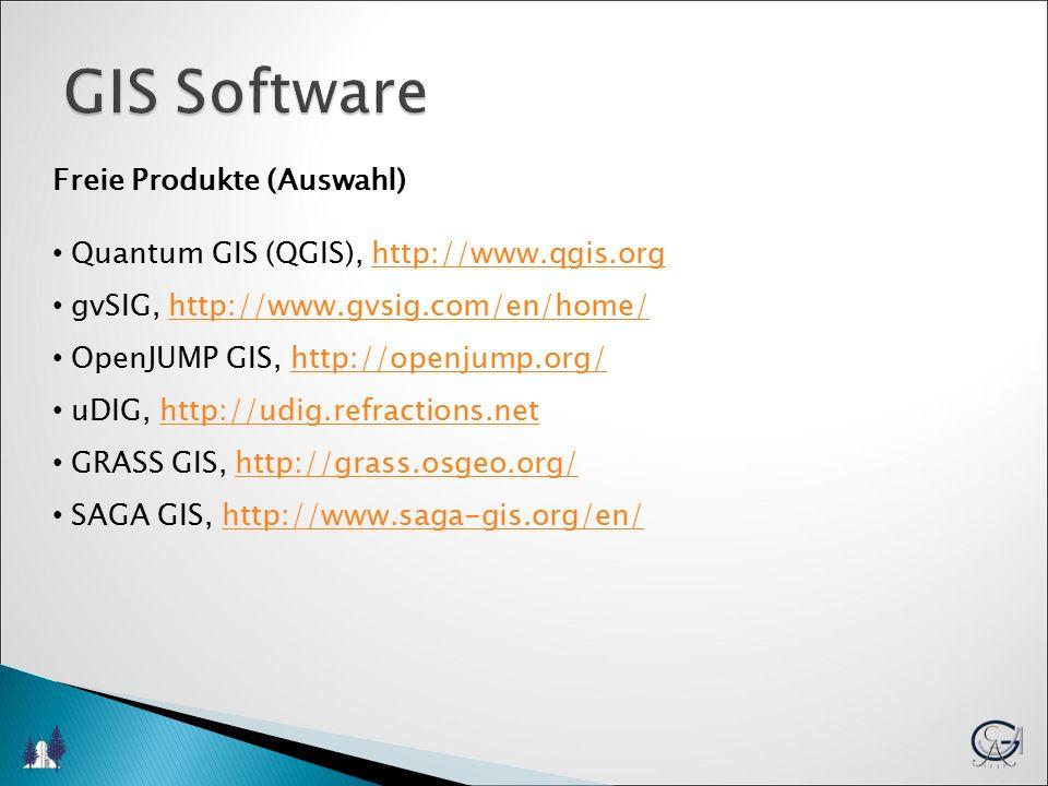 GIS Software Freie Produkte (Auswahl) Quantum GIS (QGIS), http://www.qgis.orghttp://www.qgis.org gvSIG, http://www.gvsig.com/en/home/http://www.gvsig.com/en/home/ OpenJUMP GIS, http://openjump.org/http://openjump.org/ uDIG, http://udig.refractions.nethttp://udig.refractions.net GRASS GIS, http://grass.osgeo.org/http://grass.osgeo.org/ SAGA GIS, http://www.saga-gis.org/en/http://www.saga-gis.org/en/