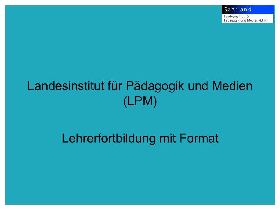 Landesinstitut für Pädagogik und Medien (LPM) Lehrerfortbildung mit Format