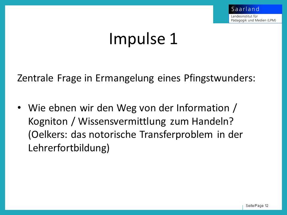 Seite/Page 12 Impulse 1 Zentrale Frage in Ermangelung eines Pfingstwunders: Wie ebnen wir den Weg von der Information / Kogniton / Wissensvermittlung zum Handeln.