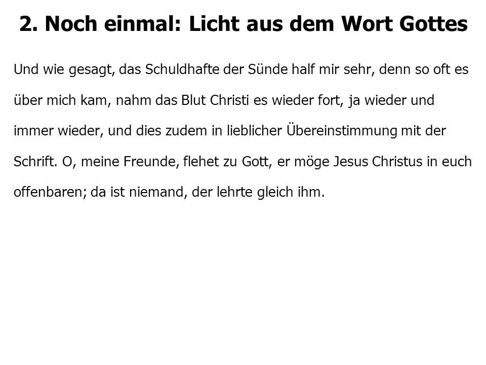 2. Noch einmal: Licht aus dem Wort Gottes Und wie gesagt, das Schuldhafte der Sünde half mir sehr, denn so oft es über mich kam, nahm das Blut Christi