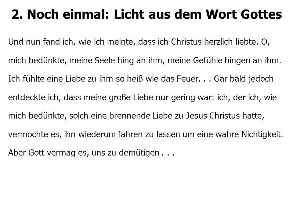 2. Noch einmal: Licht aus dem Wort Gottes Und nun fand ich, wie ich meinte, dass ich Christus herzlich liebte. O, mich bedünkte, meine Seele hing an i