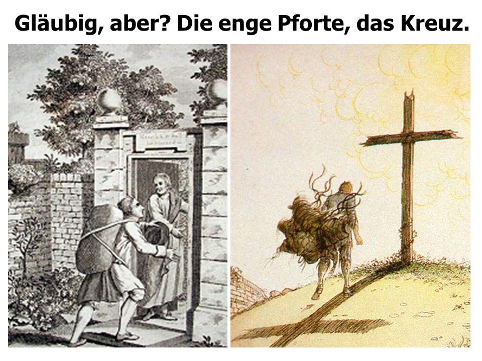Gläubig, aber Die enge Pforte, das Kreuz.