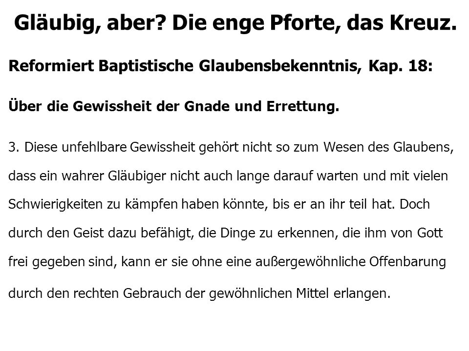 Gläubig, aber. Die enge Pforte, das Kreuz. Reformiert Baptistische Glaubensbekenntnis, Kap.
