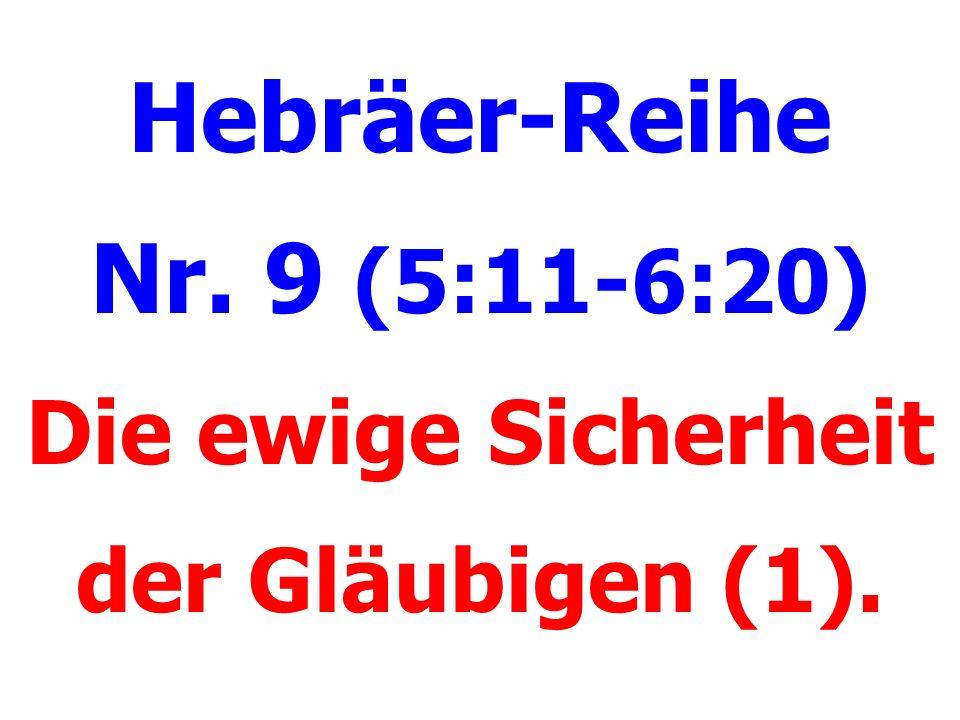 Hebräer-Reihe Nr. 9 (5:11-6:20) Die ewige Sicherheit der Gläubigen (1).