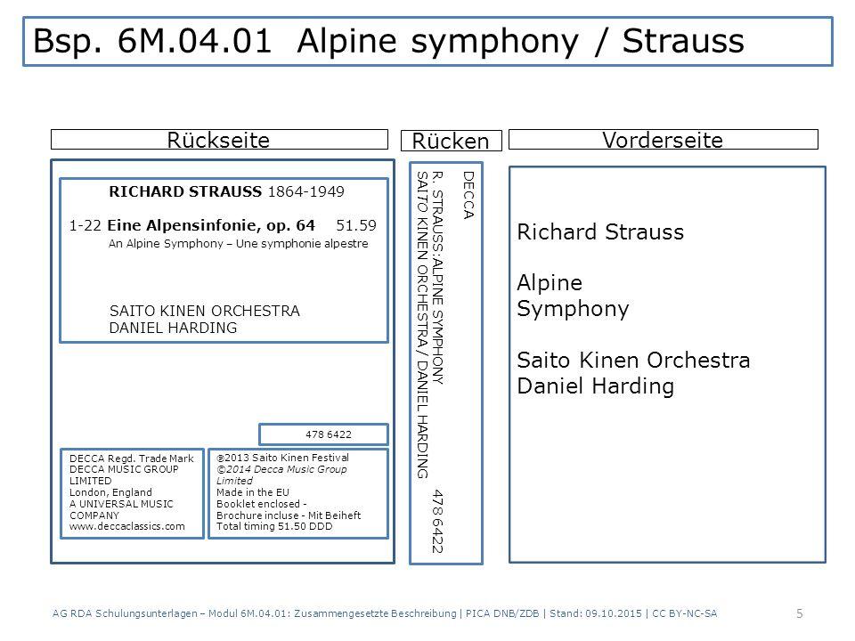 AG RDA Schulungsunterlagen – Modul 6M.04.01: Zusammengesetzte Beschreibung | PICA DNB/ZDB | Stand: 09.10.2015 | CC BY-NC-SA RückseiteVorderseite Richard Strauss Alpine Symphony Saito Kinen Orchestra Daniel Harding DECCA Regd.