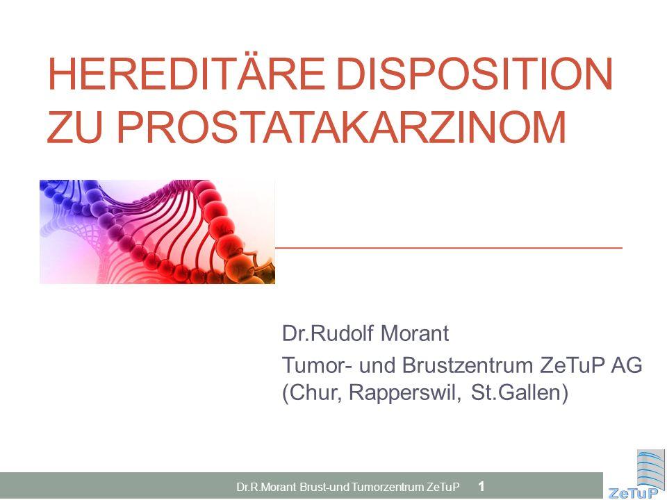 HEREDITÄRE DISPOSITION ZU PROSTATAKARZINOM Dr.Rudolf Morant Tumor- und Brustzentrum ZeTuP AG (Chur, Rapperswil, St.Gallen) Dr.R.Morant Brust-und Tumor