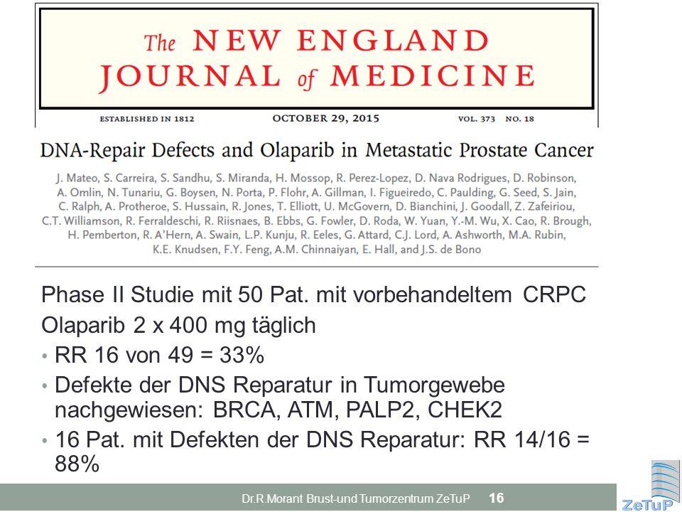 Dr.R.Morant Brust-und Tumorzentrum ZeTuP 16 Phase II Studie mit 50 Pat. mit vorbehandeltem CRPC Olaparib 2 x 400 mg täglich RR 16 von 49 = 33% Defekte