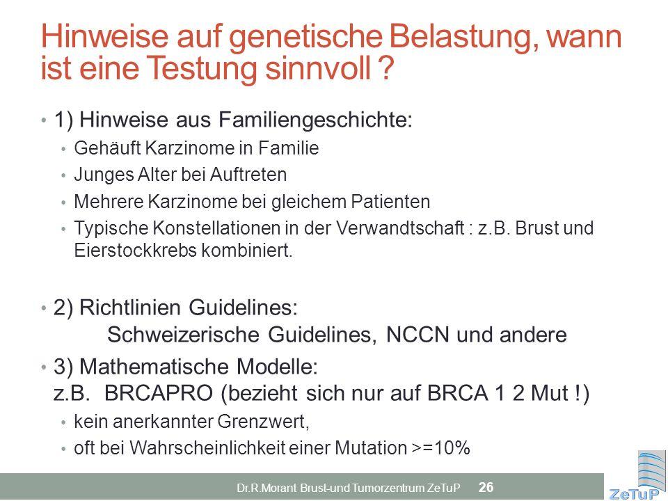 Dr.R.Morant Brust-und Tumorzentrum ZeTuP 26 Hinweise auf genetische Belastung, wann ist eine Testung sinnvoll ? 1) Hinweise aus Familiengeschichte: Ge