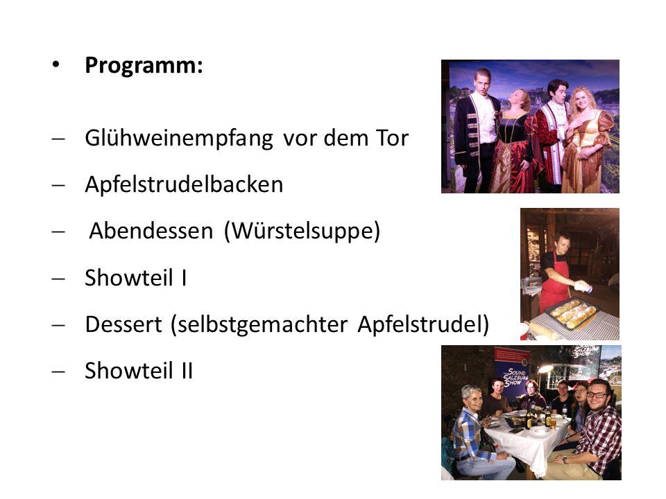 Programm:  Glühweinempfang vor dem Tor  Apfelstrudelbacken  Abendessen (Würstelsuppe)  Showteil I  Dessert (selbstgemachter Apfelstrudel)  Showt