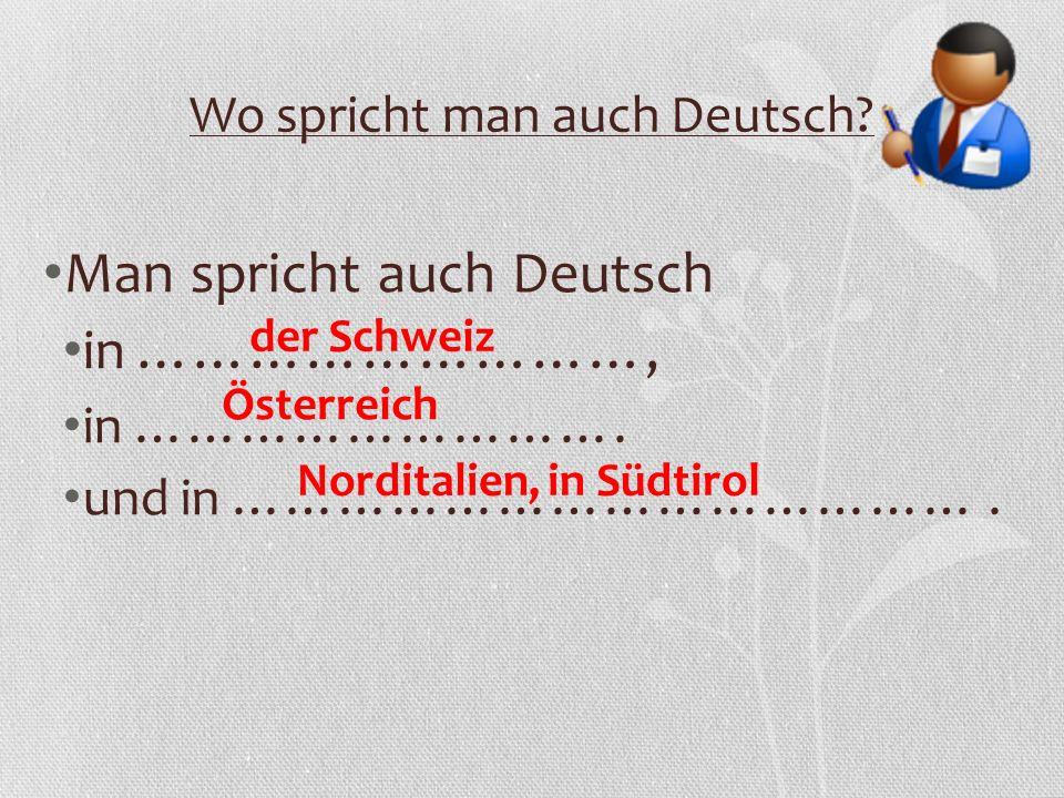 Wo spricht man auch Deutsch. Man spricht auch Deutsch in ………………………, in ……………………….