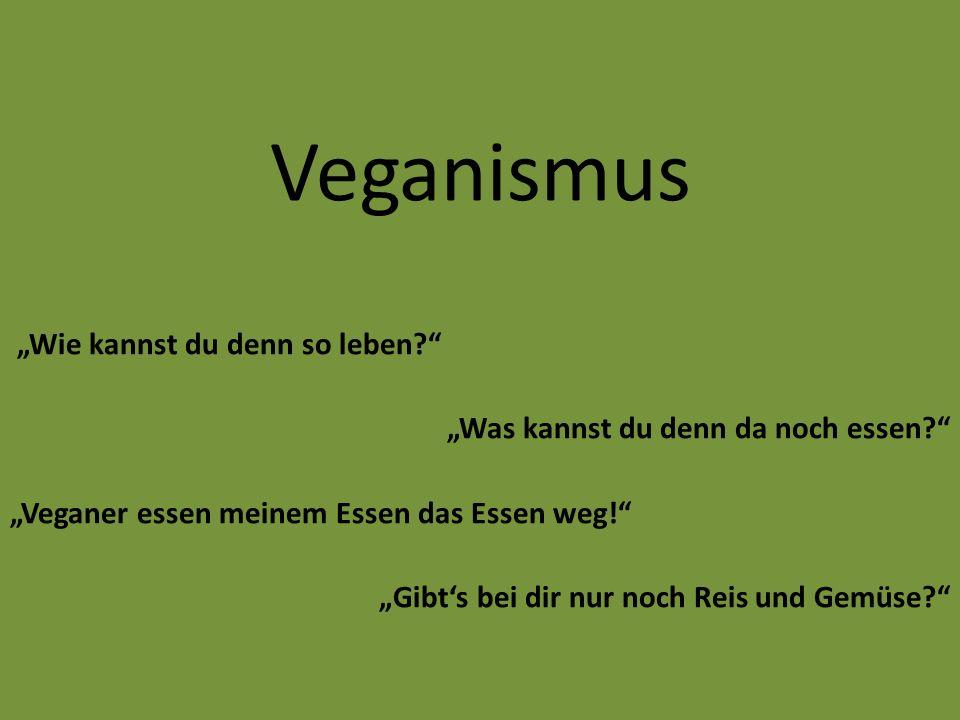 """Veganismus """"Wie kannst du denn so leben?"""" """"Was kannst du denn da noch essen?"""" """"Veganer essen meinem Essen das Essen weg!"""" """"Gibt's bei dir nur noch Rei"""