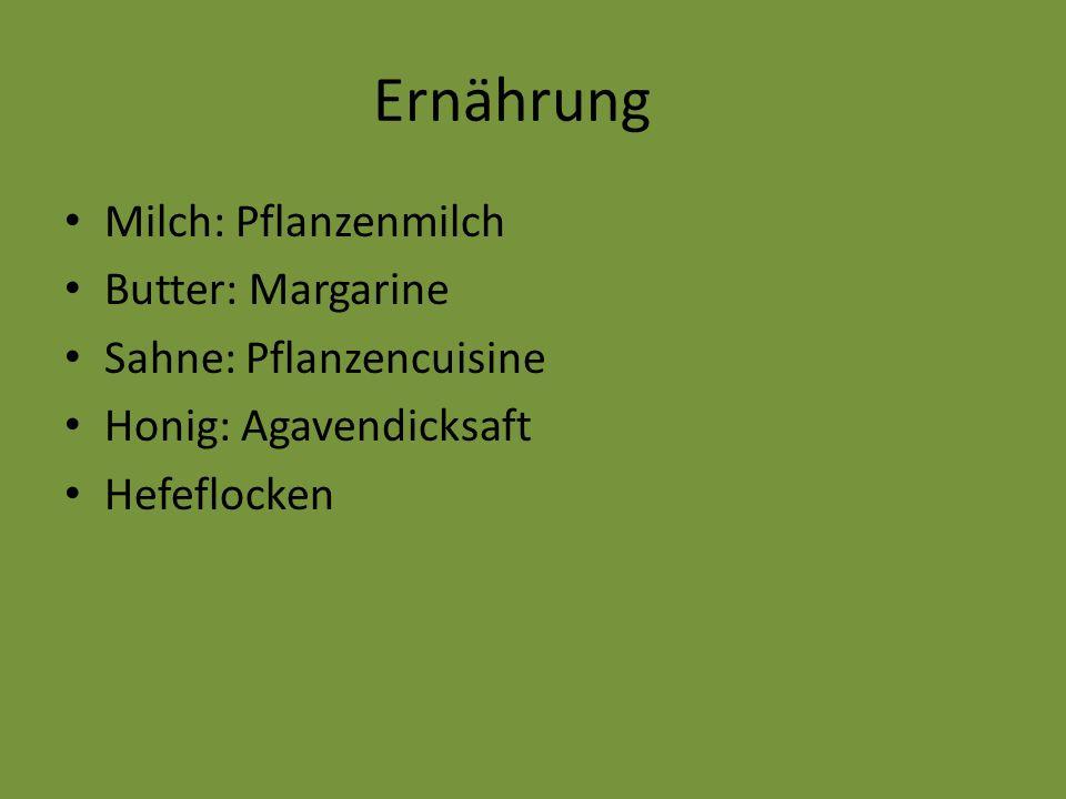 Ernährung Milch: Pflanzenmilch Butter: Margarine Sahne: Pflanzencuisine Honig: Agavendicksaft Hefeflocken