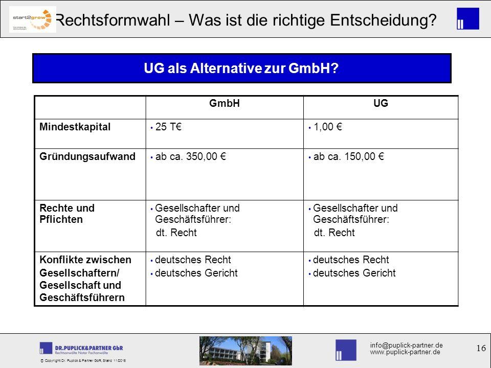 16 Rechtsformwahl – Was ist die richtige Entscheidung? info@puplick-partner.de www.puplick-partner.de © Copyright Dr. Puplick & Partner GbR, Stand 11/