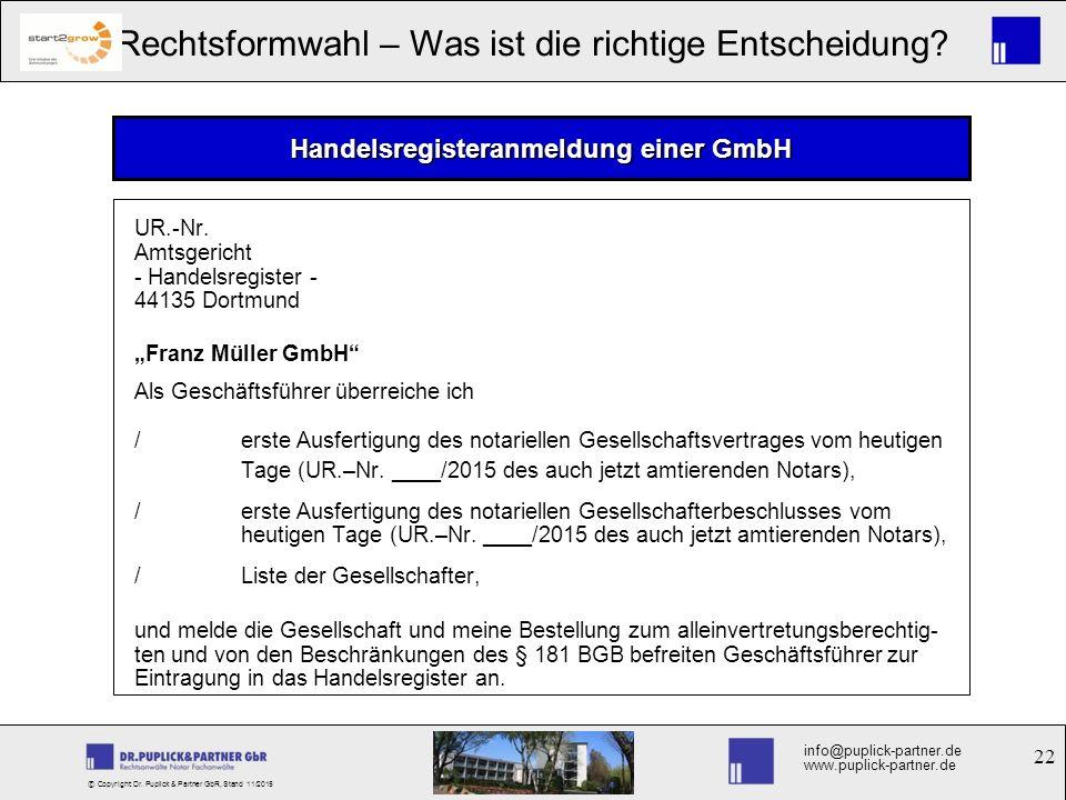 22 Rechtsformwahl – Was ist die richtige Entscheidung? info@puplick-partner.de www.puplick-partner.de © Copyright Dr. Puplick & Partner GbR, Stand 11/