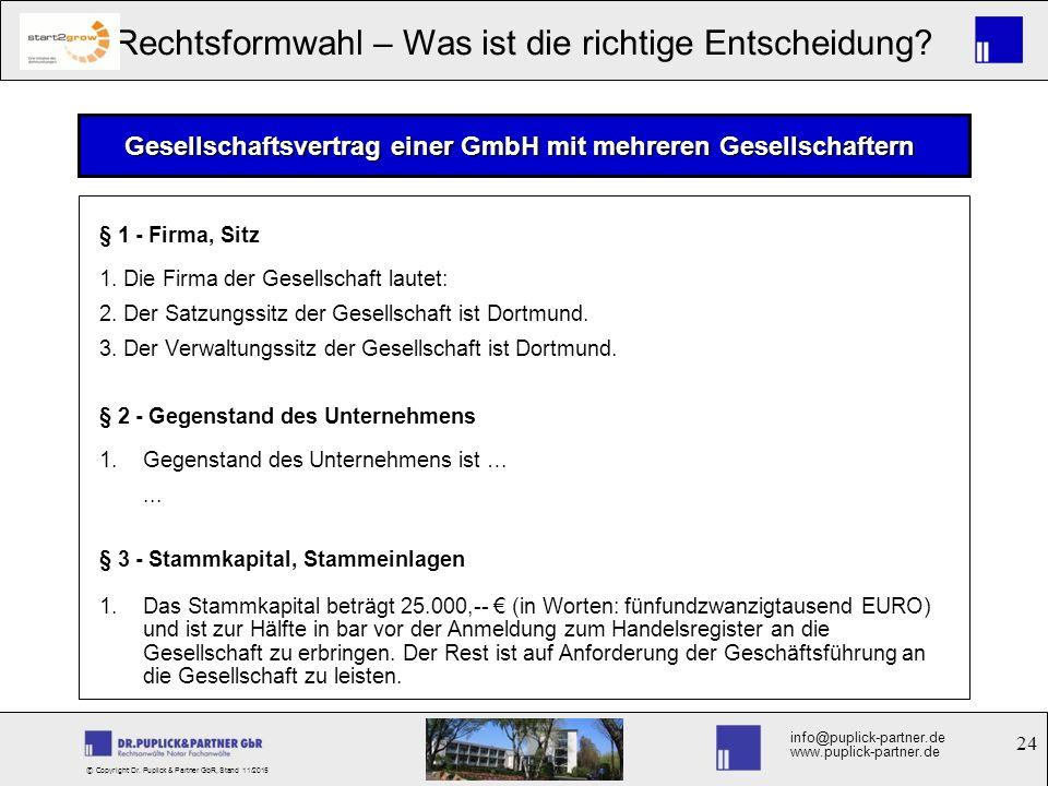 24 Rechtsformwahl – Was ist die richtige Entscheidung? info@puplick-partner.de www.puplick-partner.de © Copyright Dr. Puplick & Partner GbR, Stand 11/