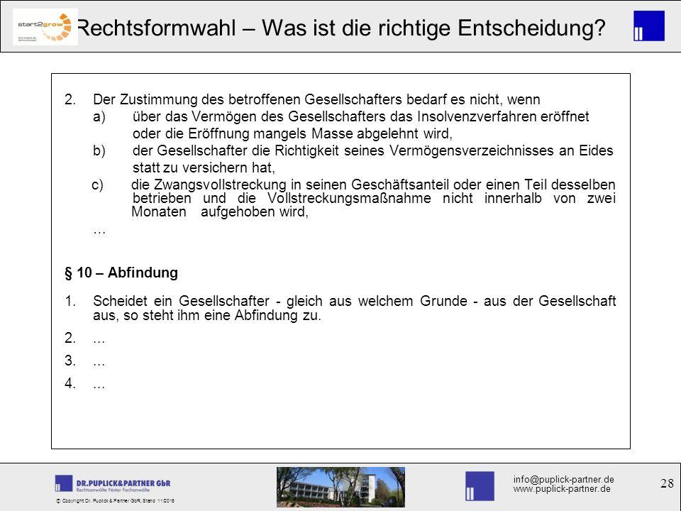 28 Rechtsformwahl – Was ist die richtige Entscheidung? info@puplick-partner.de www.puplick-partner.de © Copyright Dr. Puplick & Partner GbR, Stand 11/