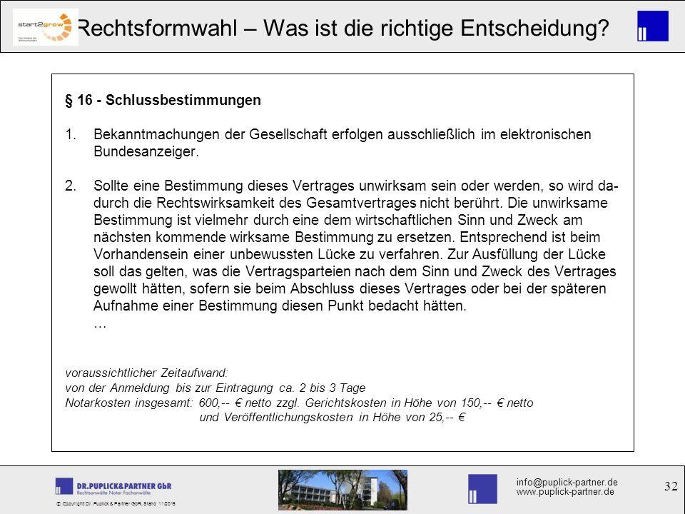 32 Rechtsformwahl – Was ist die richtige Entscheidung? info@puplick-partner.de www.puplick-partner.de © Copyright Dr. Puplick & Partner GbR, Stand 11/