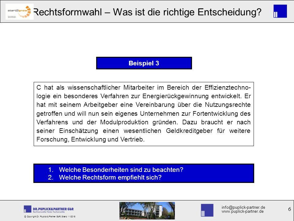 6 Rechtsformwahl – Was ist die richtige Entscheidung? info@puplick-partner.de www.puplick-partner.de © Copyright Dr. Puplick & Partner GbR, Stand 11/2